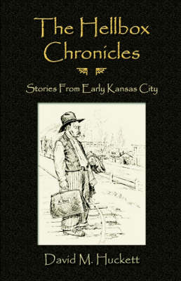 The Hellbox Chronicles: Stories from Early Kansas City (Paperback)