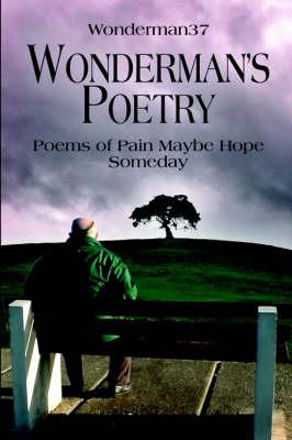 Wonderman's Poetry: Poems of Pain Maybe Hope Someday (Paperback)