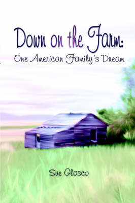 Down on the Farm: One American Family's Dream (Paperback)