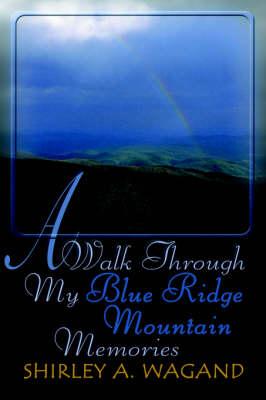 A Walk Through My Blue Ridge Mountain Memories (Paperback)