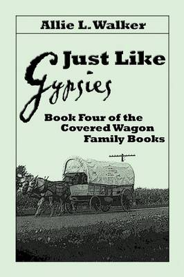 Just Like Gypsies: Book Four of the Covered Wagon Family Books (Paperback)