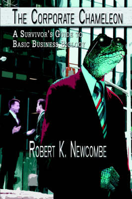 The Corporate Chameleon: A Survivor's Guide to Basic Business Biology (Paperback)