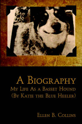 A Biography: My Life as a Basset Hound (by Katie the Blue Heeler) (Paperback)