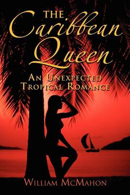 The Caribbean Queen: An Unexpected Tropical Romance (Paperback)