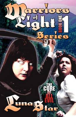 Warriors of Light Series Book One: The Core of All Evil (Paperback)