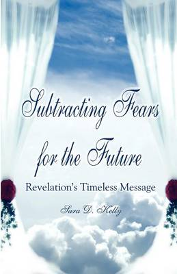 Subtracting Fears for the Future: Revelation's Timeless Message (Paperback)