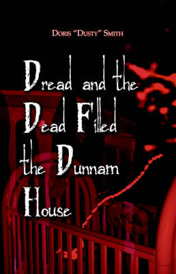 Dread and the Dead Filled the Dunnam House (Paperback)