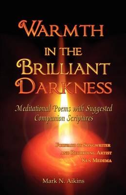 Warmth in the Brilliant Darkness: Meditational Poems with Suggested Companion Scriptures (Paperback)