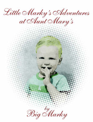 Little Marky's Adventures at Aunt Mary's (Paperback)