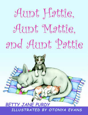 Aunt Hattie, Aunt Mattie, and Aunt Pattie (Paperback)
