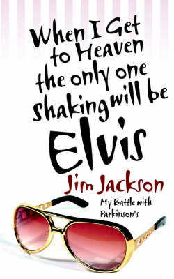 When I Get to Heaven the Only One Shaking Will Be Elvis: My Battle with Parkinsons (Paperback)