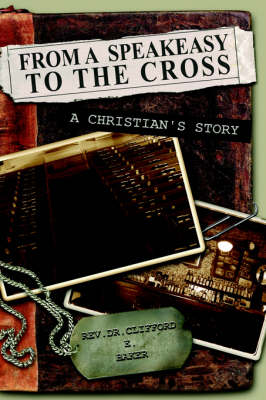 From a Speakeasy to the Cross, a Christian's Story (Paperback)