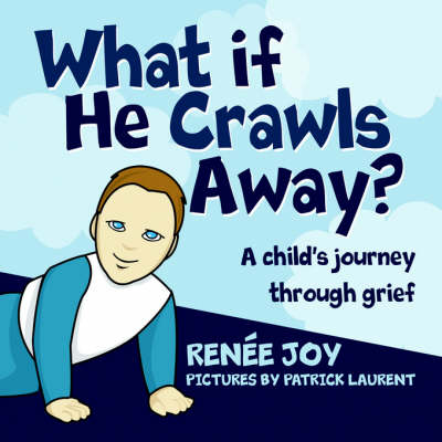 What If He Crawls Away?: A Child's Journey Through Grief (Paperback)
