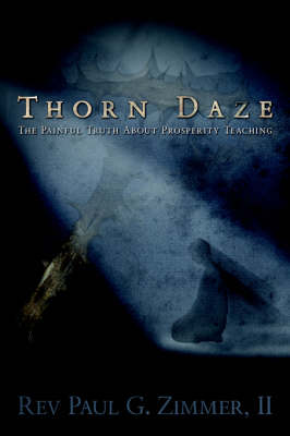 Thorn Daze, the Painful Truth about Prosperity Teaching (Paperback)