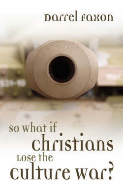 So What If Christians Lose the Culture War? (Paperback)