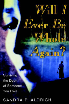 Will I Ever Be Whole Again?, Surviving the Death of Someone You Love (Paperback)