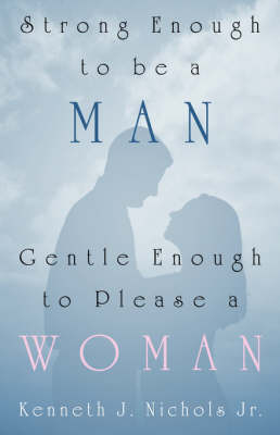 Strong Enough to Be a Man, Gentle Enough to Please a Woman (Paperback)