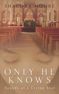 Only He Knows: Sounds of a Crying Soul (Paperback)