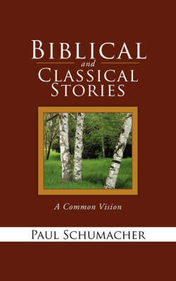 Biblical and Classical Stories: A Common Vision (Paperback)
