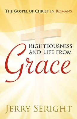 Righteousness and Life from Grace (Paperback)