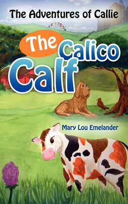 The Adventures of Callie, the Calico Calf (Paperback)