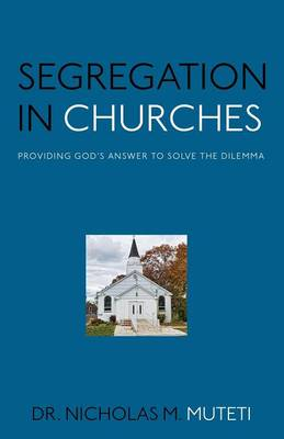 Segregation in Churches: Providing God's Answer to Solve the Dilemma (Paperback)