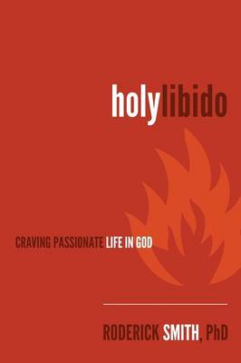 Holy Libido: Craving Passionate Life in God (Paperback)