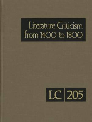 Literature Criticism from 1400-1800: Critical Discussion of the Works of Fifteenth-, Sixteenth-, Seventeenth-, and Eighteenth-Century Novelists, Poets, Playwrights, Philosophers - Literature Criticism from 1400 to 1800 200 (Hardback)