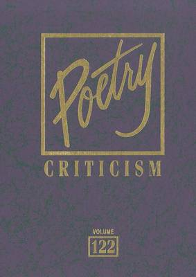 Poetry Criticism, Volume 122: Excerpts from Criticism of the Works of the Most Significant and Widely Studied Poets of World Literature - Poetry Criticism 122 (Hardback)