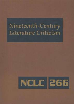 Nineteenth-century Literature Criticism: Excerpts from Criticism of the Works of Nineteenth-century Novelists, Poets, Playwrights, Short-story Writers, and Other Creative Writer, Vol 268 (Hardback)
