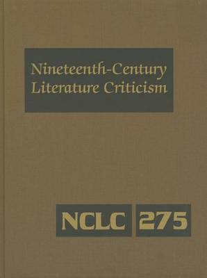 Nineteenth-Century Literature Criticism: Criticism of the Works of Novelists, Philosophers, and Other Creative Writers Who Died Between 1800 and 1899, from the First Published Critical Appraisals to Current Evaluations - Nineteenth-Century Literature Criticism 253 (Hardback)