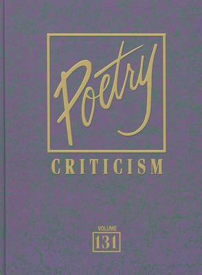 Poetry Criticism: Excerpts from Criticism of the Works of the Most Significant AndWidely Studied Poets of World Literature - Poetry Criticism 131 (Hardback)
