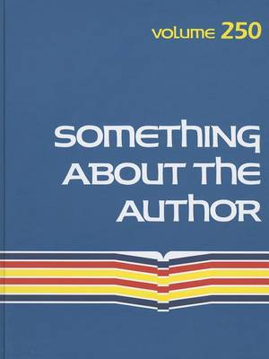 Something about the Author, Volume 250: Facts and Pictures about Authors and Illustrators of Books for Young People - Something about the Author 250 (Hardback)