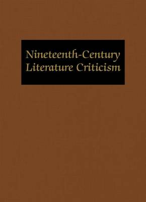 Nineteenth-Century Literature Criticism: Excerpts from Criticism of the Works of Nineteenth-Century Novelists, Poets, Playwrights, Short-Story Writers, & Other Creative Writers - Nineteenth-Century Literature Criticism 309 (Hardback)