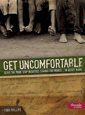 Get Uncomfortable - Member Book: Serve the Poor. Stop Injustice. Change the World...in Jesus' Name (Paperback)