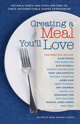 Creating a Meal You'Ll Love: Notable Chefs and Food Writers on Their Unforgettable Dining Experiences (Paperback)