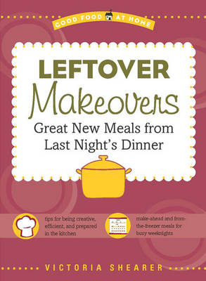 Leftover Makeovers: Great New Meals from Last Night's Dinner (Paperback)
