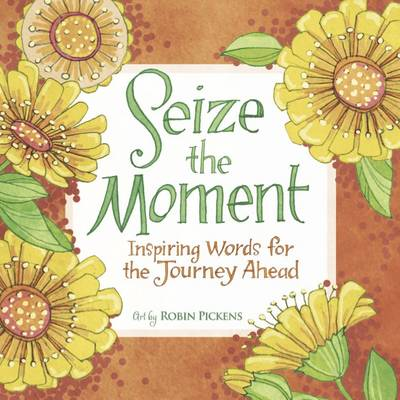 Seize the Moment: Inspiring Words for the Journey Ahead (Hardback)