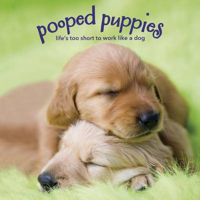 Pooped Puppies: Life's Too Short to Work Like a Dog (Hardback)