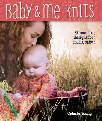 Baby & Me Knits: 20 Timeless Knitted Designs for Mom & Baby (Paperback)
