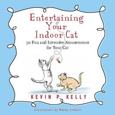 Entertaining Your Indoor Cat: 30 Fun and Inventive Amusements for Your Cat (Hardback)