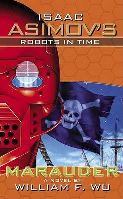 Isaac Asimov's Robots in Time: Marauder Bk. 2 (Paperback)