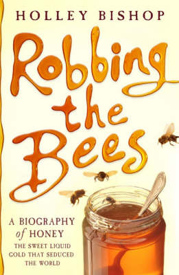 Robbing the Bees: A Biography of Honey (Paperback)