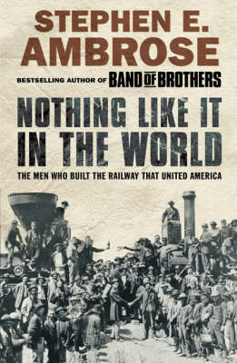 Nothing Like It in the World: The Men Who Built the Railway That United America (Paperback)