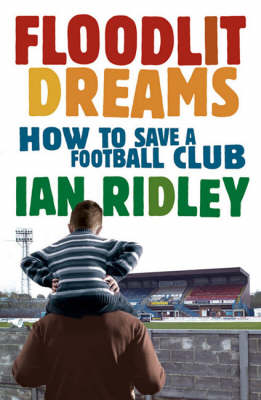 Floodlit Dreams: How to Save a Football Club (Paperback)