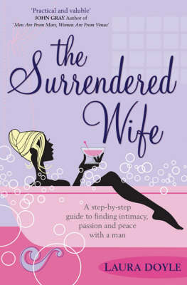 The Surrendered Wife: A Practical Guide To Finding Intimacy, Passion And Peace With Your Man (Paperback)