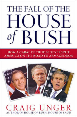 The Fall of the House of Bush: The Delusions of the Neoconservatives and American Armageddon (Paperback)