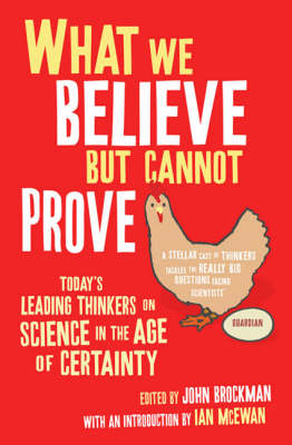 What We Believe But Cannot Prove: Today's Leading Thinkers on Science in the Age of Certainty (Paperback)