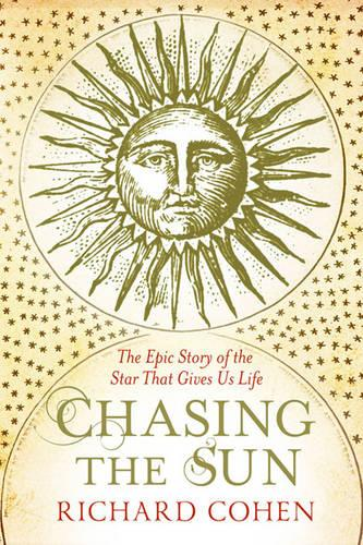 Chasing the Sun: The Epic Story of the Star That Gives us Life (Paperback)