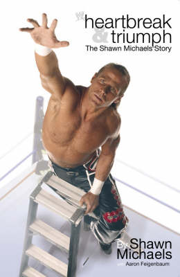 Heartbreak & Triumph: The Shawn Michaels Story - WWE (Paperback)
